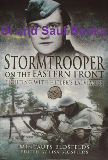 Stormtrooper on the Eastern Front - Fighting with Hitler's Latvian SS, by Mintauts Blosfelds